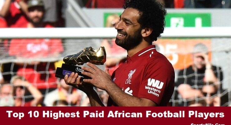 Top 10 Highest Paid African Football Players SportsNile