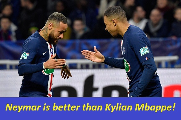 Neymar is better than Kylian Mbappe!