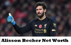 Alisson Becker Net Worth