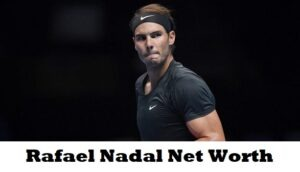 Rafael Nadal Net Worth
